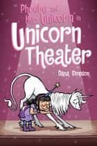 Phoebe and Her Unicorn in Unicorn Theater (Phoebe and Her Unicorn Series Book 8) ebook by Dana Simpson