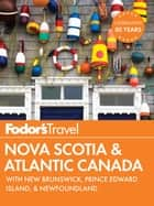 Fodor's Nova Scotia & Atlantic Canada - with New Brunswick, Prince Edward Island, and Newfoundland ebook by Fodor's Travel Guides