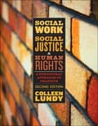 Social Work, Social Justice, and Human Rights - A Structural Approach to Practice, Second Edition ebook by Colleen Lundy