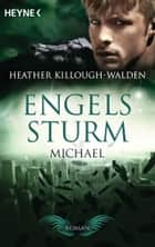 Engelssturm - Michael - Band 4 - Roman ebook by Heather Killough-Walden, Sabine Schilasky