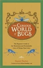The Curious World of Bugs ebook by Daniel Marlos