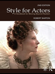 Style For Actors 2nd Edition - A Handbook for Moving Beyond Realism ebook by Robert Barton