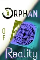 Orphan of Reality ebook by