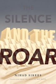 The Silence and the Roar - A Novel ebook by Nihad Sirees
