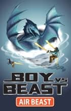 Boy Vs Beast 4: Air Beast ebook by Mac Park