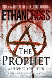 The Prophet - Shepherd Thriller Book 2 ebook by Ethan Cross