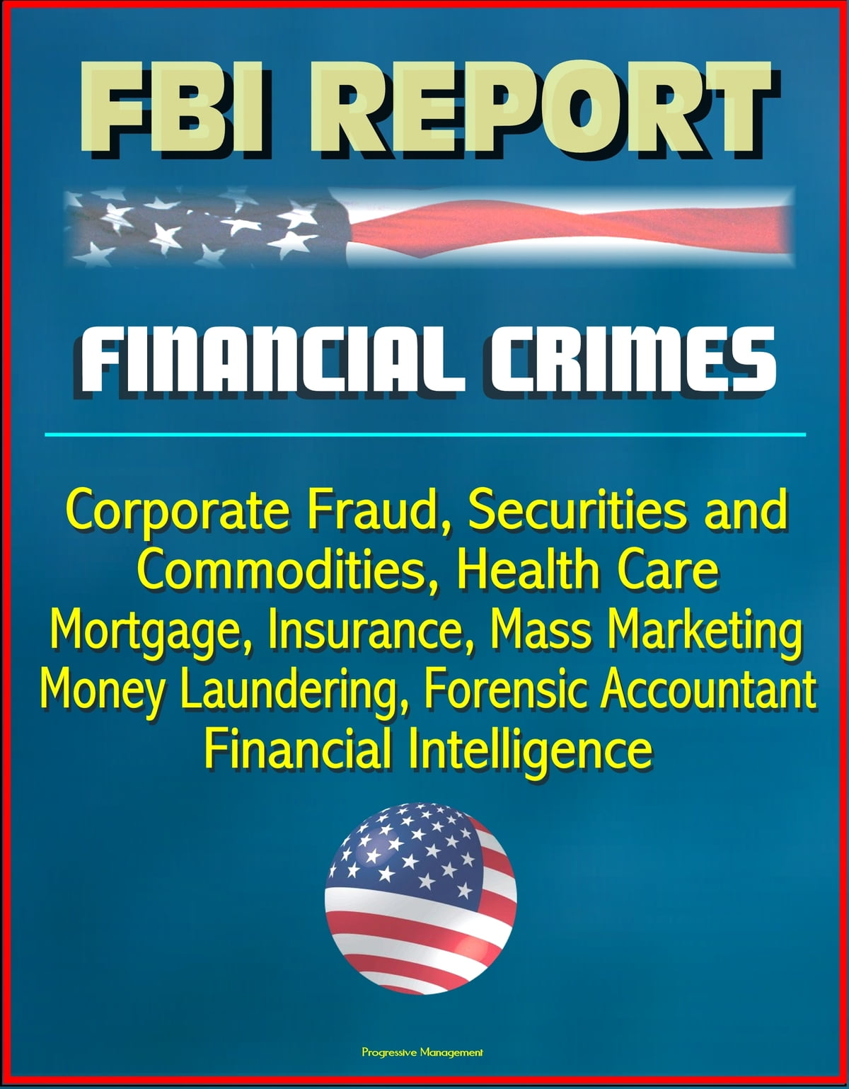 Fbi Report Financial Crimes Corporate Fraud Securities And Commodities Health Care Mortgage Insurance Mass Marketing Money Laundering Forensic Accountant Financial Intelligence Ebook By Progressive Management 9781301329984 Rakuten Kobo