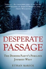 Desperate Passage:The Donner Party's Perilous Journey West - The Donner Party's Perilous Journey West ebook by Ethan Rarick