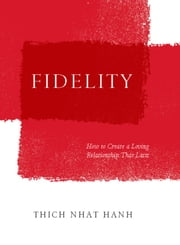 Fidelity - How to Create a Loving Relationship That Lasts ebook by Thich Nhat Hanh