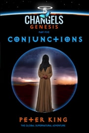 Conjunctions - Changels Genesis Part Five ebook by Peter King