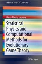 Statistical Physics and Computational Methods for Evolutionary Game Theory ebook by