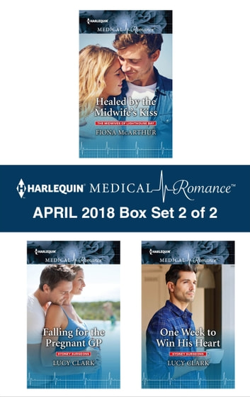 Halequin Medical Romance April 2018 - Box Set 2 of 2 - Healed by the Midwife's Kiss\Falling for the Pregnant GP\One Week to Win His Heart ebook by Fiona McArthur,Lucy Clark