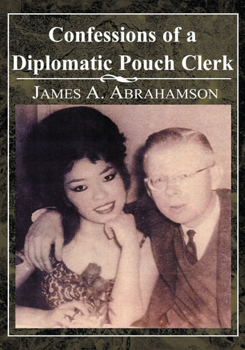 Confessions of a Diplomatic Pouch Clerk ebook by James A. Abrahamson