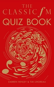 The Classic FM Quiz Book ebook by Henley, Darren