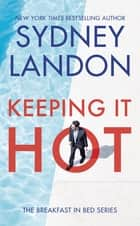 Keeping It Hot ebook by Sydney Landon