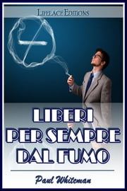 Liberi per Sempre dal Fumo ebook by Paul Whiteman