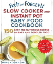 Fix-It and Forget-It Slow Cooker and Instant Pot Baby Food Cookbook ebook by Hope Comerford