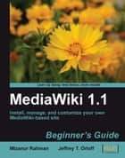 MediaWiki 1.1 Beginner's Guide ebook by Jeff Orlof