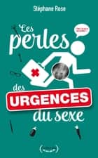 Les perles des urgences du sexe ebook by Stephane Rose