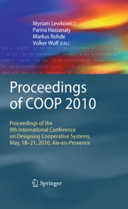 Proceedings of COOP 2010 - Proceedings of the 9th International Conference on Designing Cooperative Systems, May, 18-21, 2010, Aix-en-Provence ebook by Myriam Lewkowicz, Parina Hassanaly, Markus Rohde,...