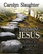 Following Jesus Leader Guide - Steps to a Passionate Faith ebook by Carolyn Slaughter