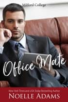Office Mate - Milford College, #2 ebook by Noelle Adams