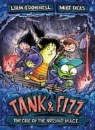 Tank & Fizz: The Case of the Missing Mage ebook by Liam O'Donnell, Mike Deas