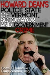 Howard Dean's Police State of Vermont, Sotomayor and Government Crime ebook by Scott Huminski