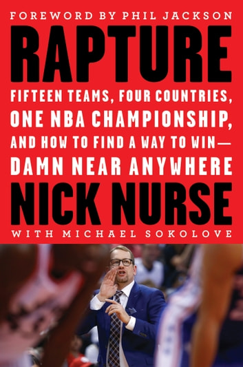Rapture - Fifteen Teams, Four Countries, One NBA Championship, and How to Find a Way to Win -- Damn Near Anywhere ebook by Nick Nurse