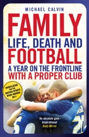 Family: Life, Death and Football: A Year on the Frontline with a Proper Club ebook by Michael Calvin