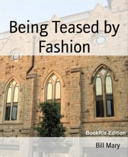Being Teased by Fashion ebook by Bill Mary