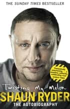 Twisting My Melon ebook by Shaun Ryder