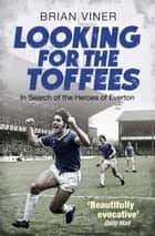 Looking for the Toffees - In Search of the Heroes of Everton ebook by