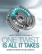 One Twist Is All It Takes: Avoiding the Mistake That Will Define You ebook by Joseph R. Petrucelli, Walt Pavlo, Jr.
