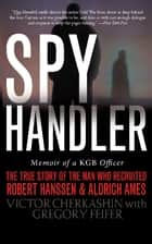 Spy Handler ebook by Victor Cherkashin,Gregory Feifer