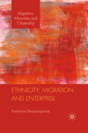 Ethnicity, Migration and Enterprise ebook by P. Panayiotopoulos
