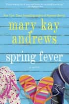 Spring Fever - A Novel ebook by Mary Kay Andrews