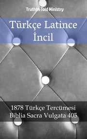 Türkçe Latince İncil - 1878 Türkçe Tercümesi - Biblia Sacra Vulgata 405 ebook by TruthBeTold Ministry, Joern Andre Halseth, The Clementine Text Project