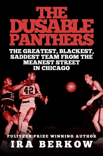 The DuSable Panthers - The Greatest, Blackest, Saddest Team from the Meanest Streets in Chicago ebook by Ira Berkow