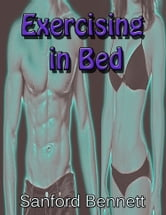 Exercising in Bed (Illustrated) - The Simplest and Most Effective System of Exercise Ever Devised! ebook by Sanford Bennet
