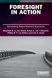 Foresight in Action - Developing Policy-Oriented Scenarios ebook by Marjolein van Asselt