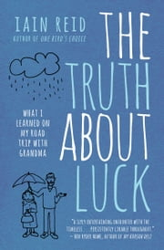 The Truth About Luck - What I Learned on My Road Trip with Grandma ebook by Iain Reid