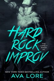Hard Rock Improv (The Lonely Kings #3) ebook by Ava Lore