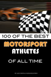 100 of the Best Motorsport Athletes of All Time ebook by alex trostanetskiy