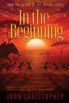 In the Beginning ebook by John Christopher
