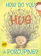 How Do You Hug a Porcupine? ebook by Laurie Isop, Gwen Millward