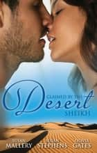 Claimed By The Desert Sheikh - 3 Book Box Set ebook by Olivia Gates, Susan Stephens, SUSAN MALLERY