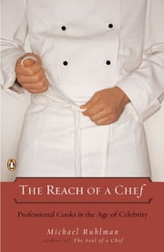 The Reach of a Chef - Professional Cooks in the Age of Celebrity ebook by Michael Ruhlman