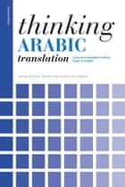 Thinking Arabic Translation - A Course in Translation Method: Arabic to English ebook by James Dickins, Sándor Hervey, Ian Higgins