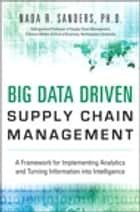 Big Data Driven Supply Chain Management ebook by Nada R. Sanders